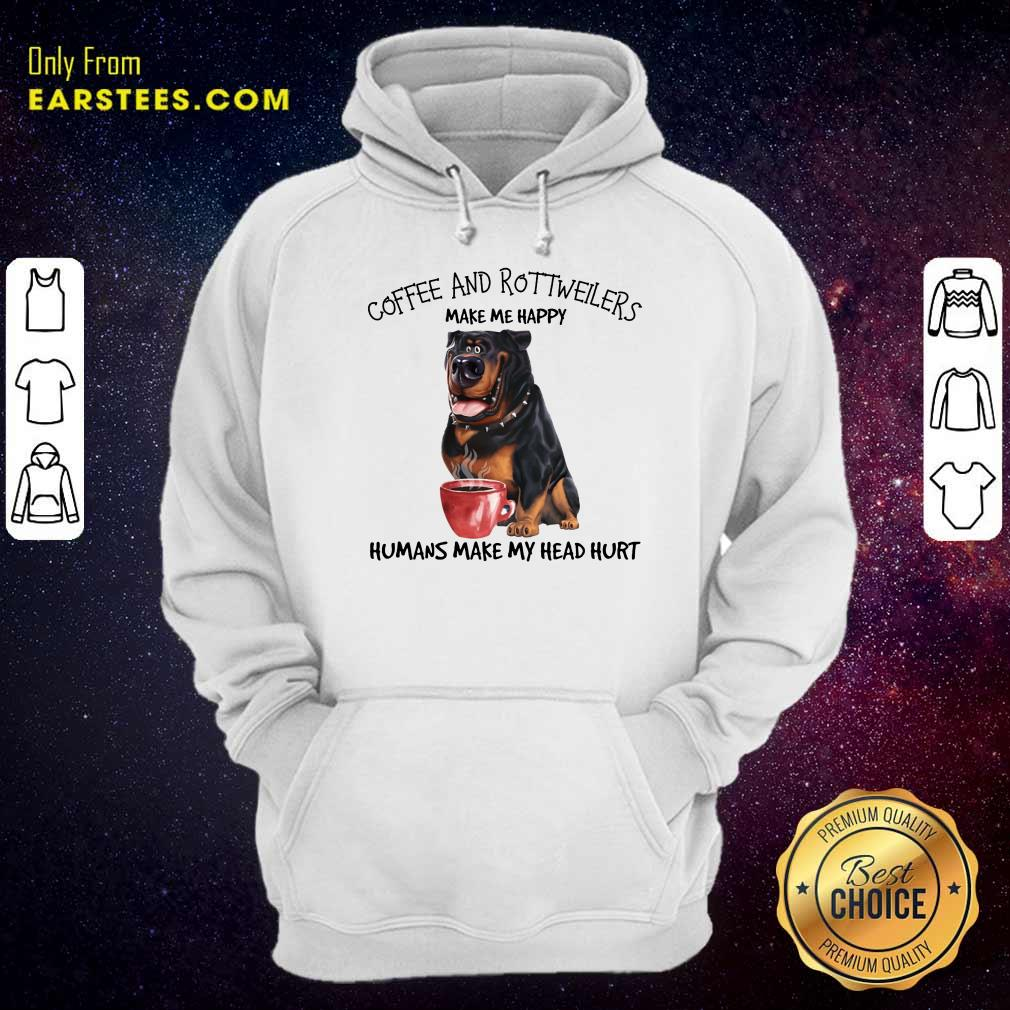 Hot Coffee And Rottweiler Make Me Happy Humans Hoodie