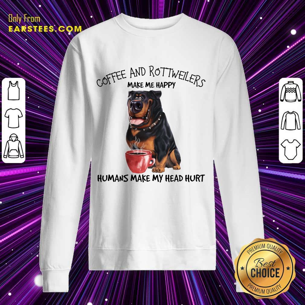 Hot Coffee And Rottweiler Make Me Happy Humans Sweatshirt