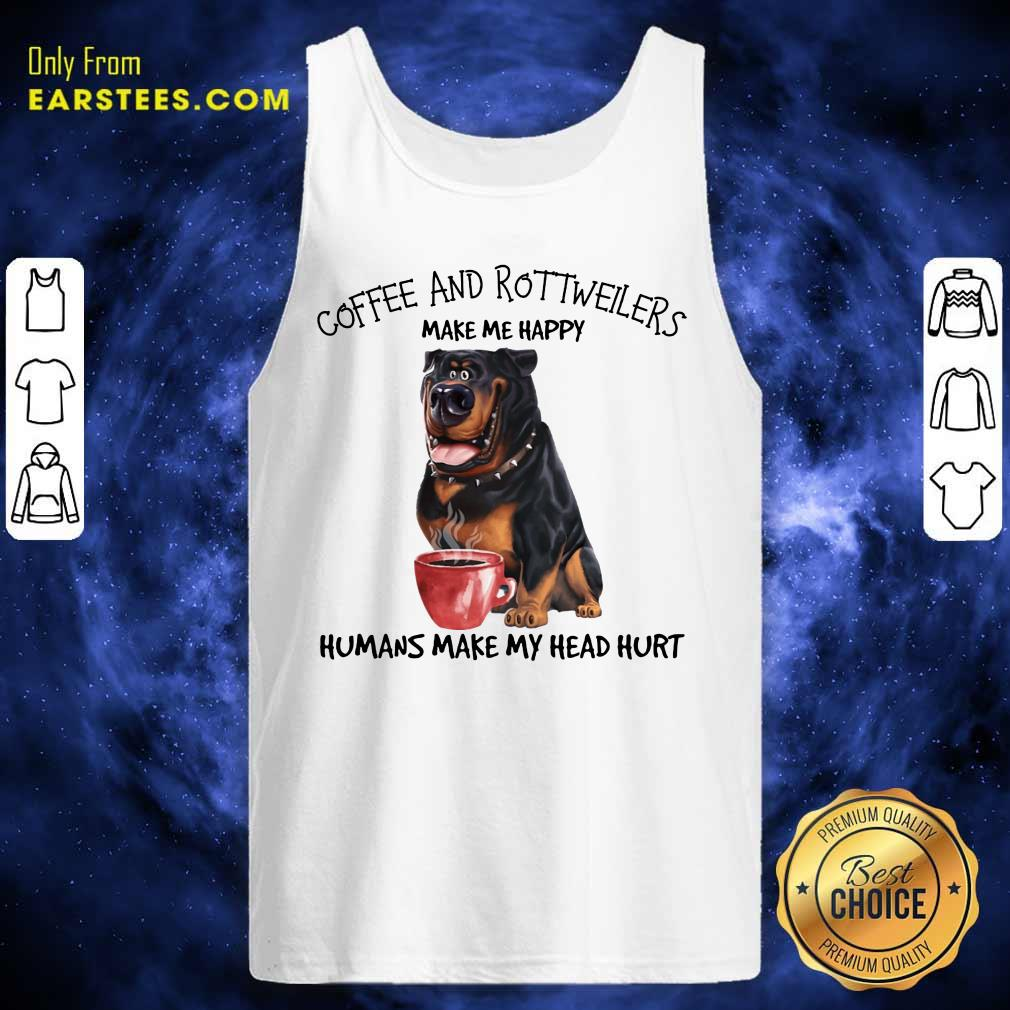 Hot Coffee And Rottweiler Make Me Happy Humans Tank Top