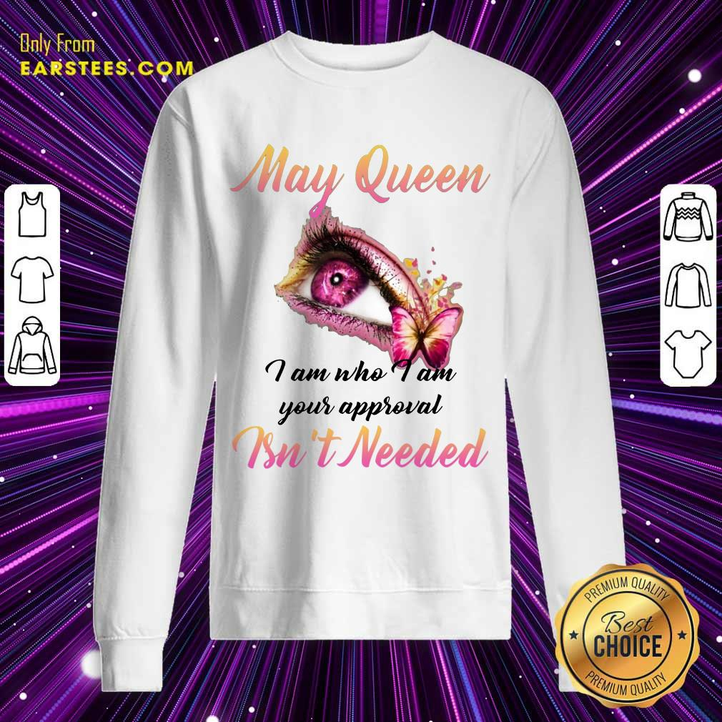 Hot Eye And Butterfly May Queen I Am Who I Am Your Approval Sweatshirt