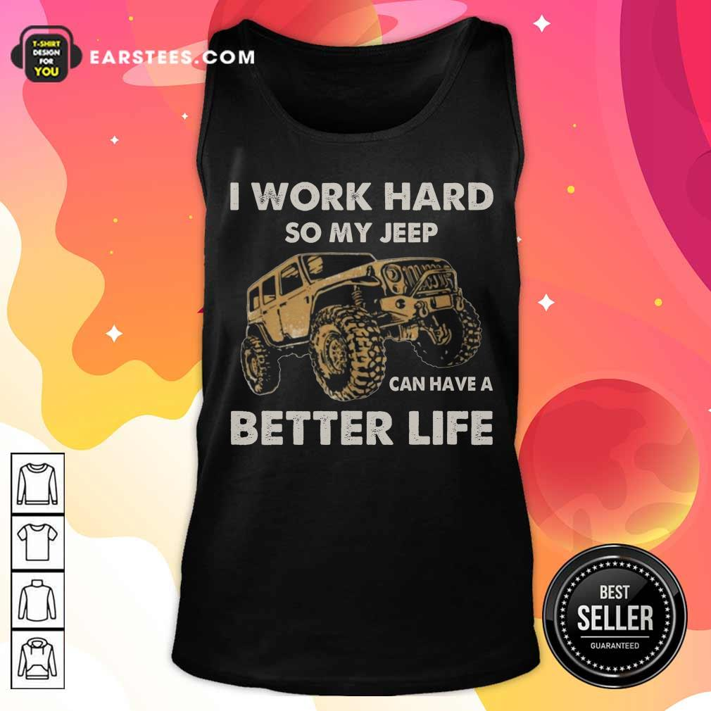 Hot I Work Hard So My Jeep Can Have A Better Life Tank Top