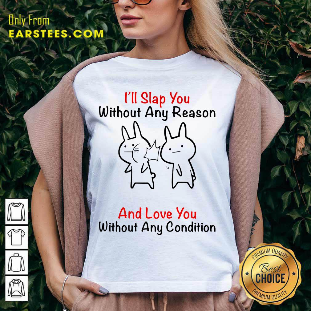 I'll Slap You Without Any Reason And Love You Without Any Condition V-neck