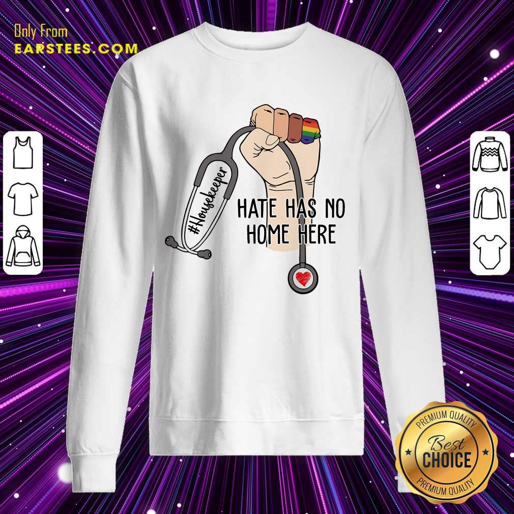 Nice Housekeeper Hate Has No Home Here Sweatshirt