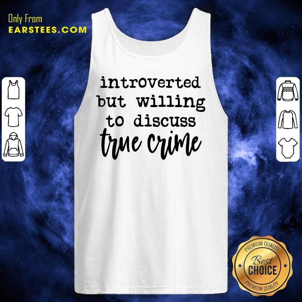Nice Introverted But Willing To Discuss True Crime Tank Top