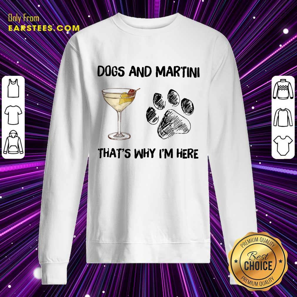 Original Dog And Martini That's Why I'm Here Sweatshirt