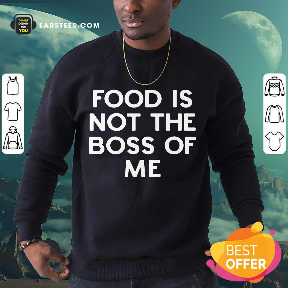 Perfect Food Is Not The Boss Of Me Sweatshirt