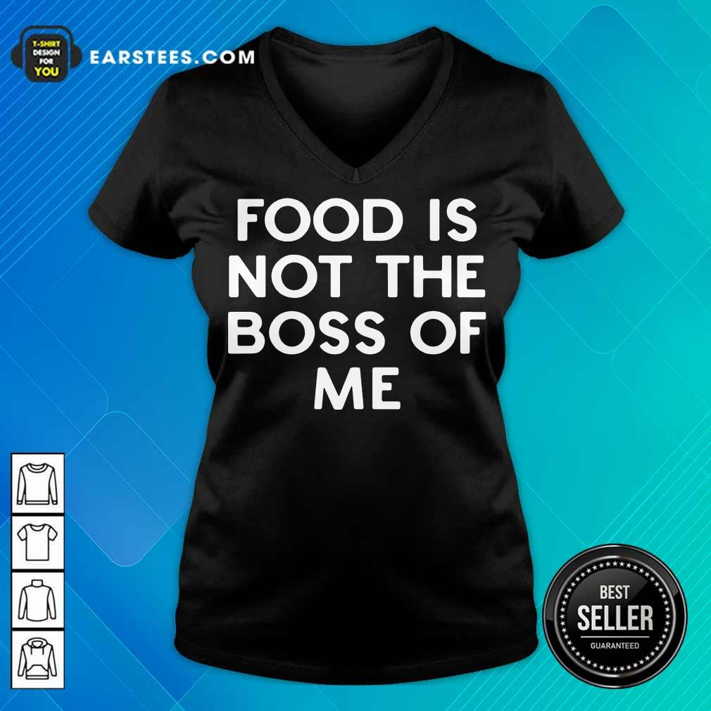 Perfect Food Is Not The Boss Of Me V-neck