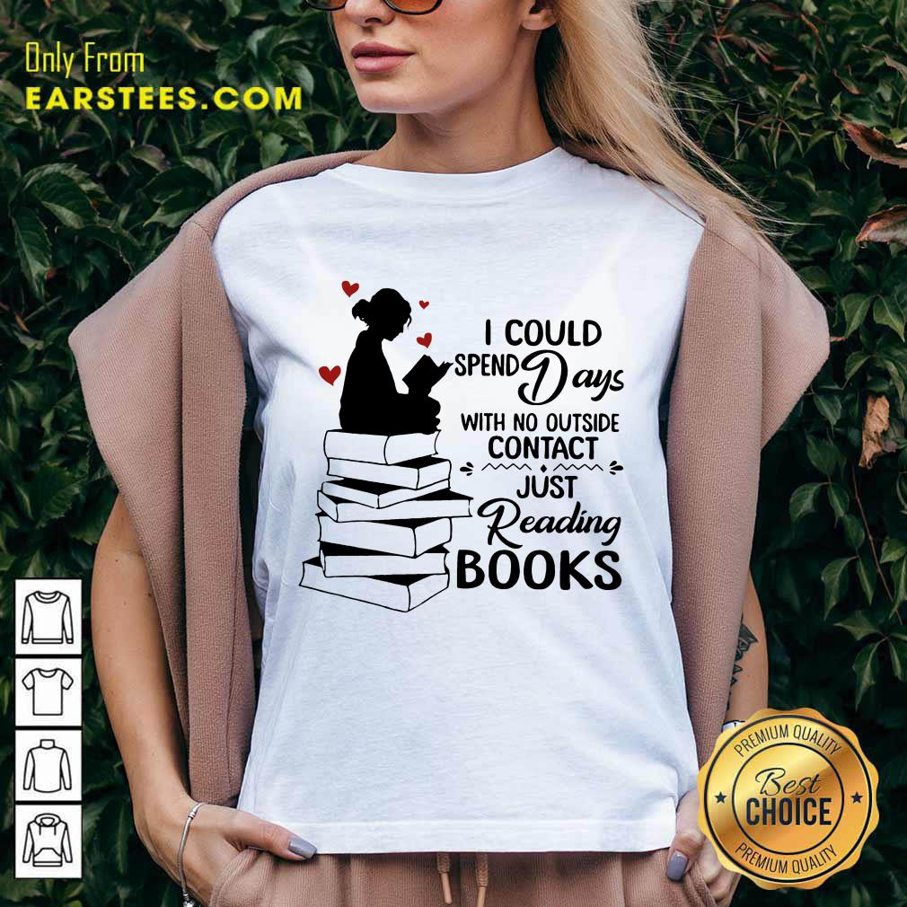 Perfect I Could Spend Days With No Outside Contact Just Reading Books V-Neck