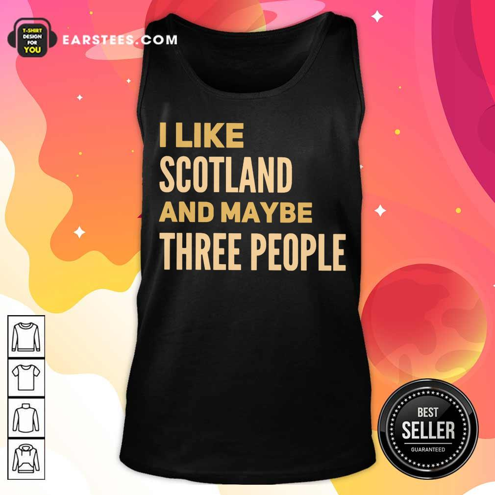 Perfect I Like Scotland And Maybe Three People Tank Top
