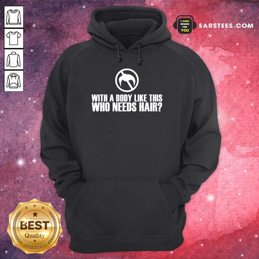 Perfect With A Body Like This Who Needs Hair Hoodie