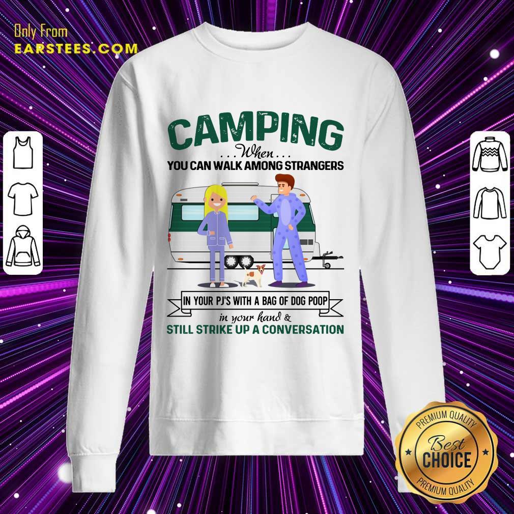 Pretty Camping When You Can Walk Among Strangers In Pjs Sweatshirt