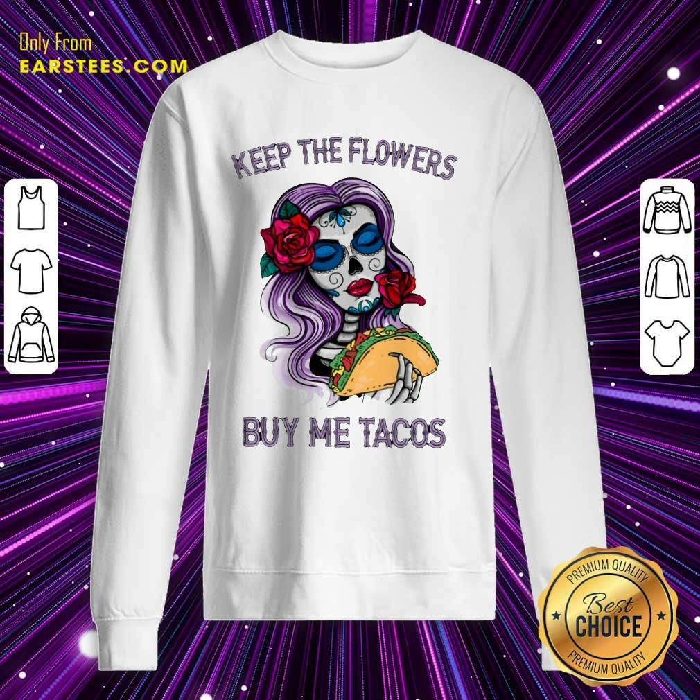 Pretty Keep The Flowers Buy Me Tacos Sweatshirt