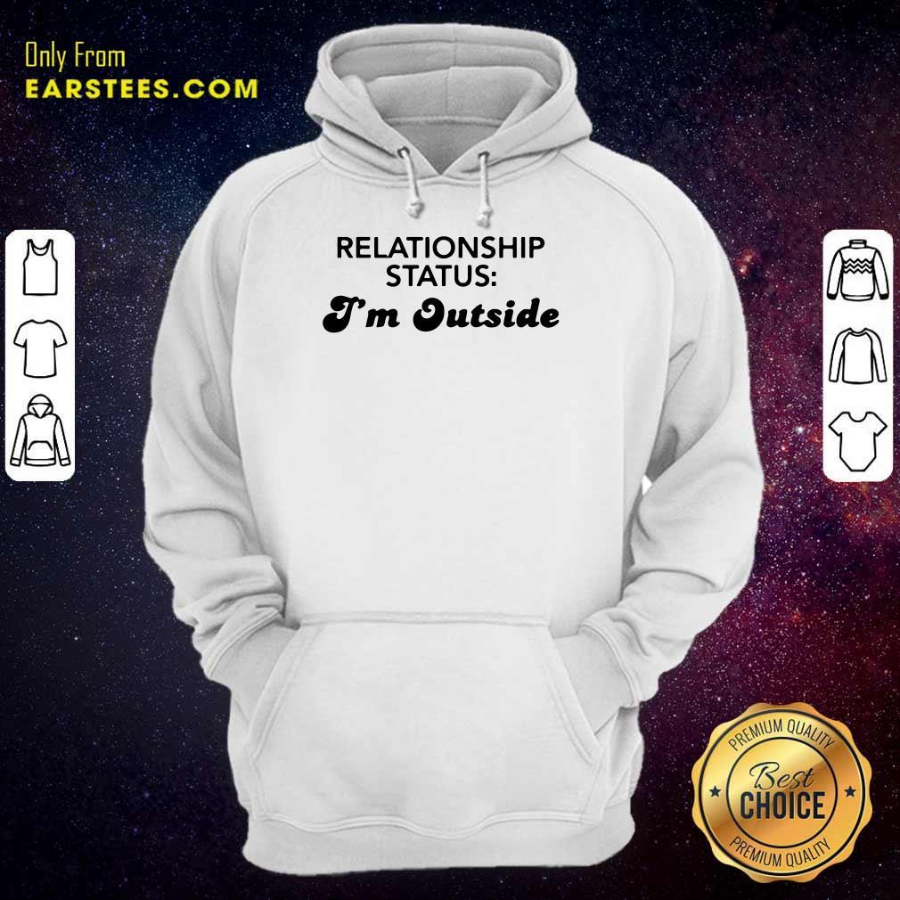 Pretty Relationship Status I'm Outside Hoodie