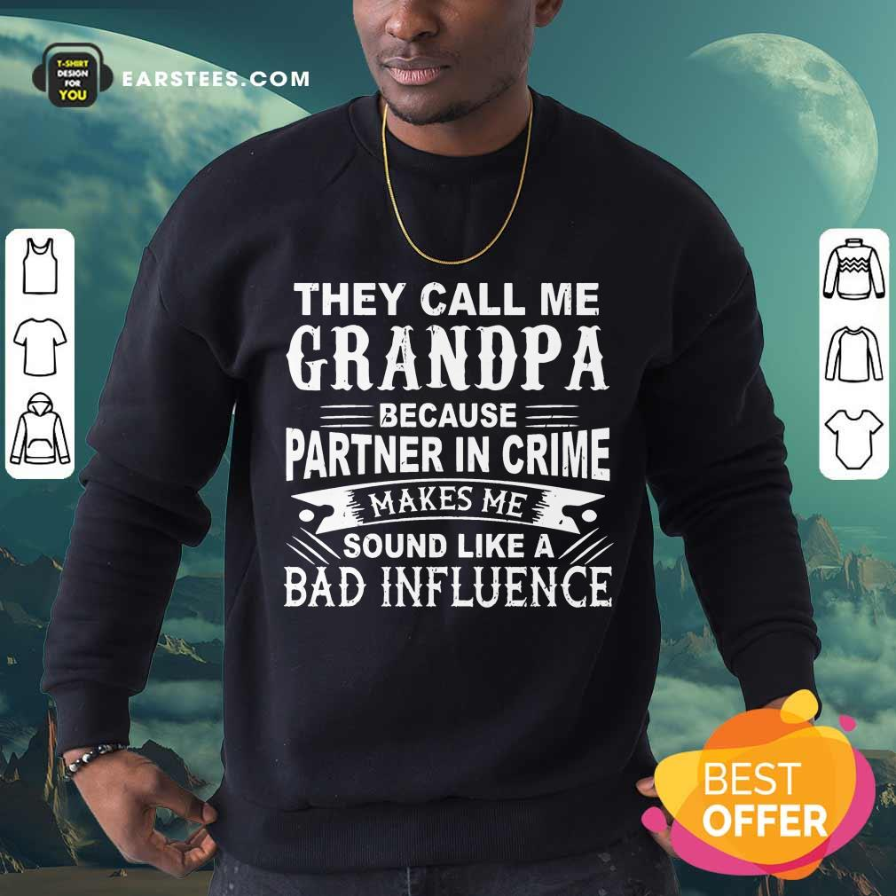 They Call Me Grandpa Partner In Crime Sound Like A Bad Influence Sweatshirt