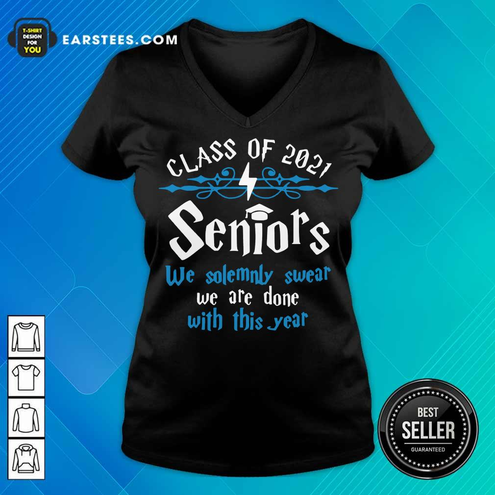 Top Class Of 2021 Seniors We Solemnly Swear We Are Done With This Year V-neck
