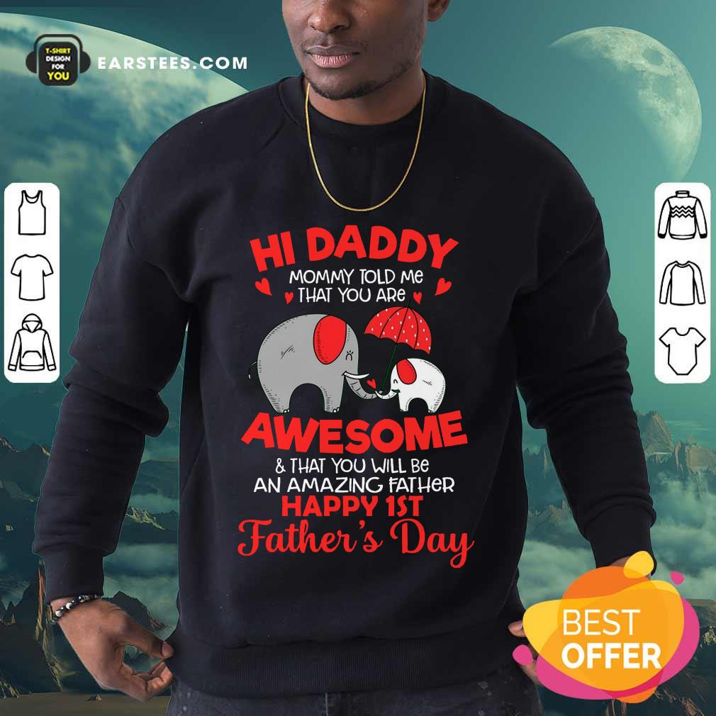 Top Elephants Hi Daddy Awesome Happy 1st Father's Day Sweatshirt