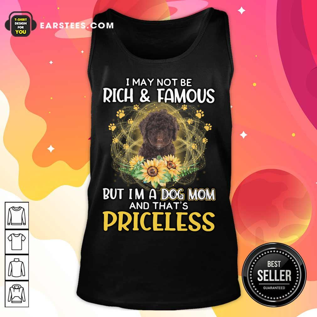 Top Spanish Water I May Not Be Rich And Famous But I'm A Dog Mom And That's Priceless Tank Top