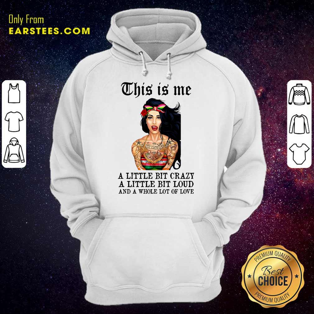 Top Tattoos Girl This Is Me A Little Bit Crazy A Little Bit Loud And A Whole Lot Of Love Hoodie