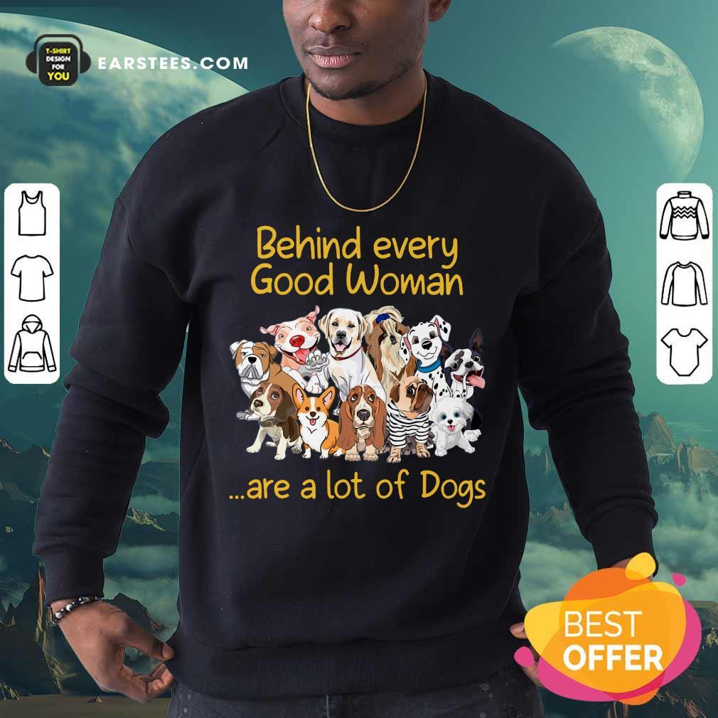 Nice Dog Behind Every Good Woman Sweatshirt