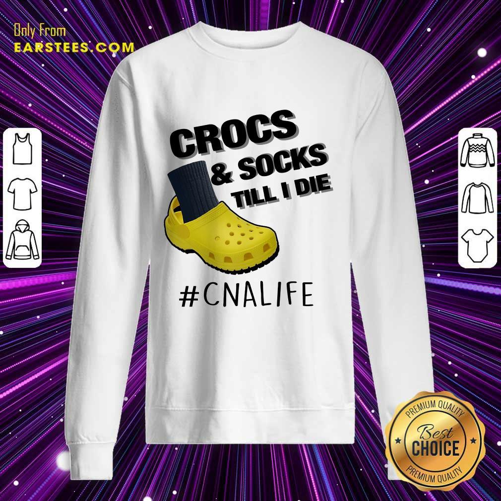Top Crocs And Socks Till I Die CNA Life Sweatshirt