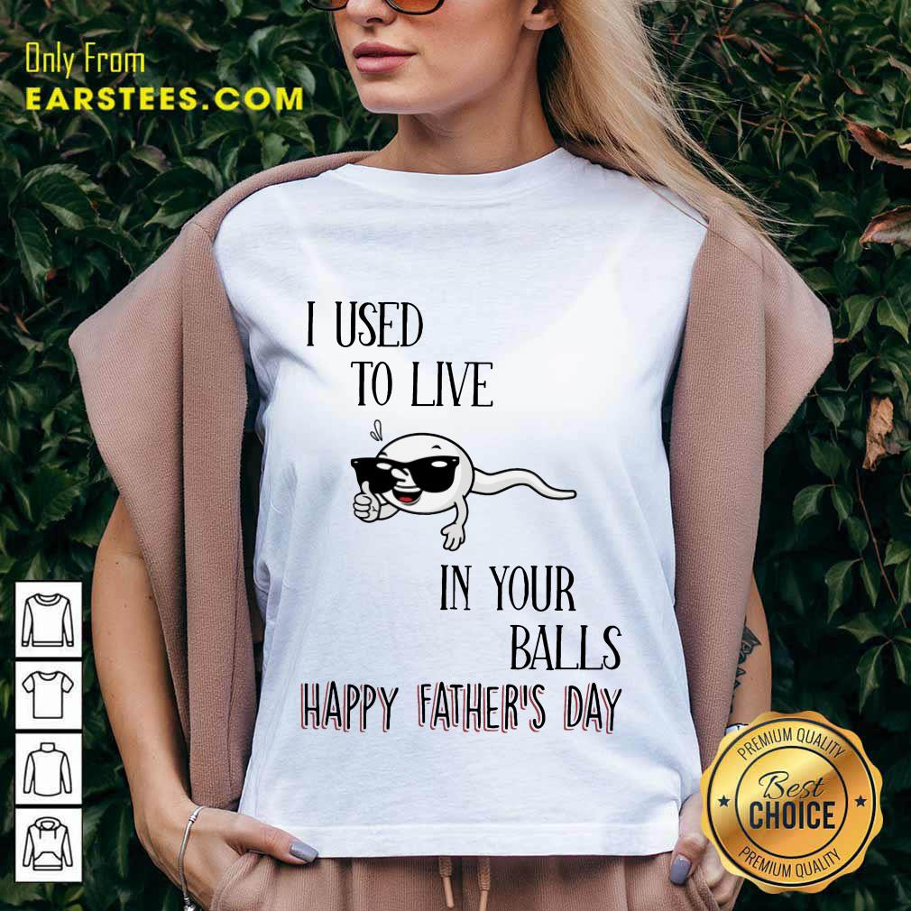 Top I Used To Live In Your Balls Happy Father's Day V-Neck