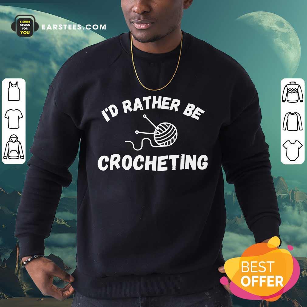 Top I'D Rather Be Crocheting Sweatshirt