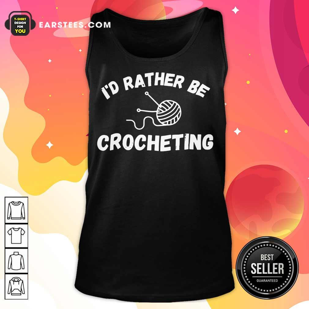 Top I'D Rather Be Crocheting Tank Top