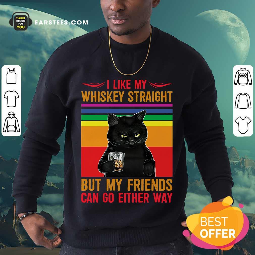 Nice Black Cat I Like My Whiskey Straight Sweatshirt