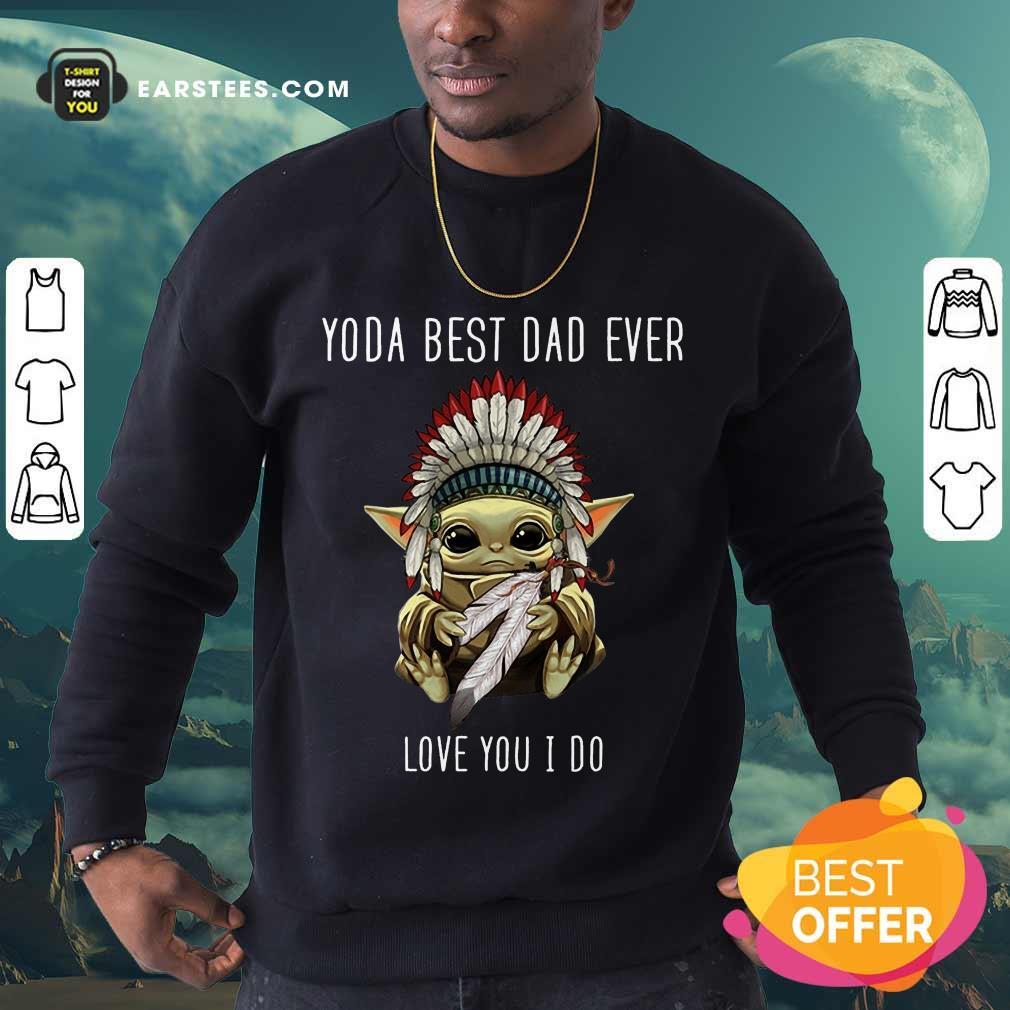 Nice Yoda Best Dad Ever Love You Sweatshirt