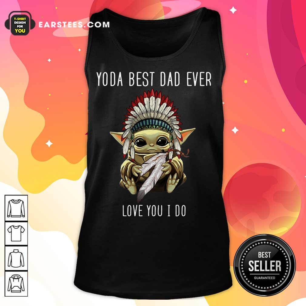 Nice Yoda Best Dad Ever Love You Tank Top