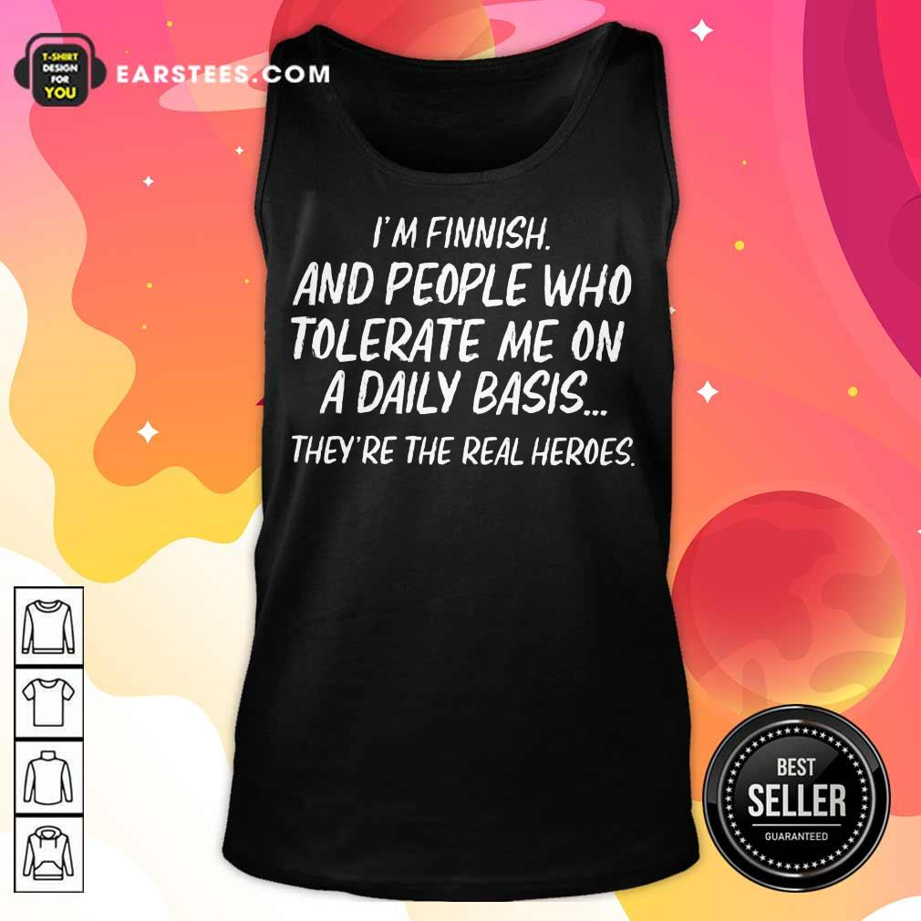 Top I'm Finnish And Who Tolerate Tank Top