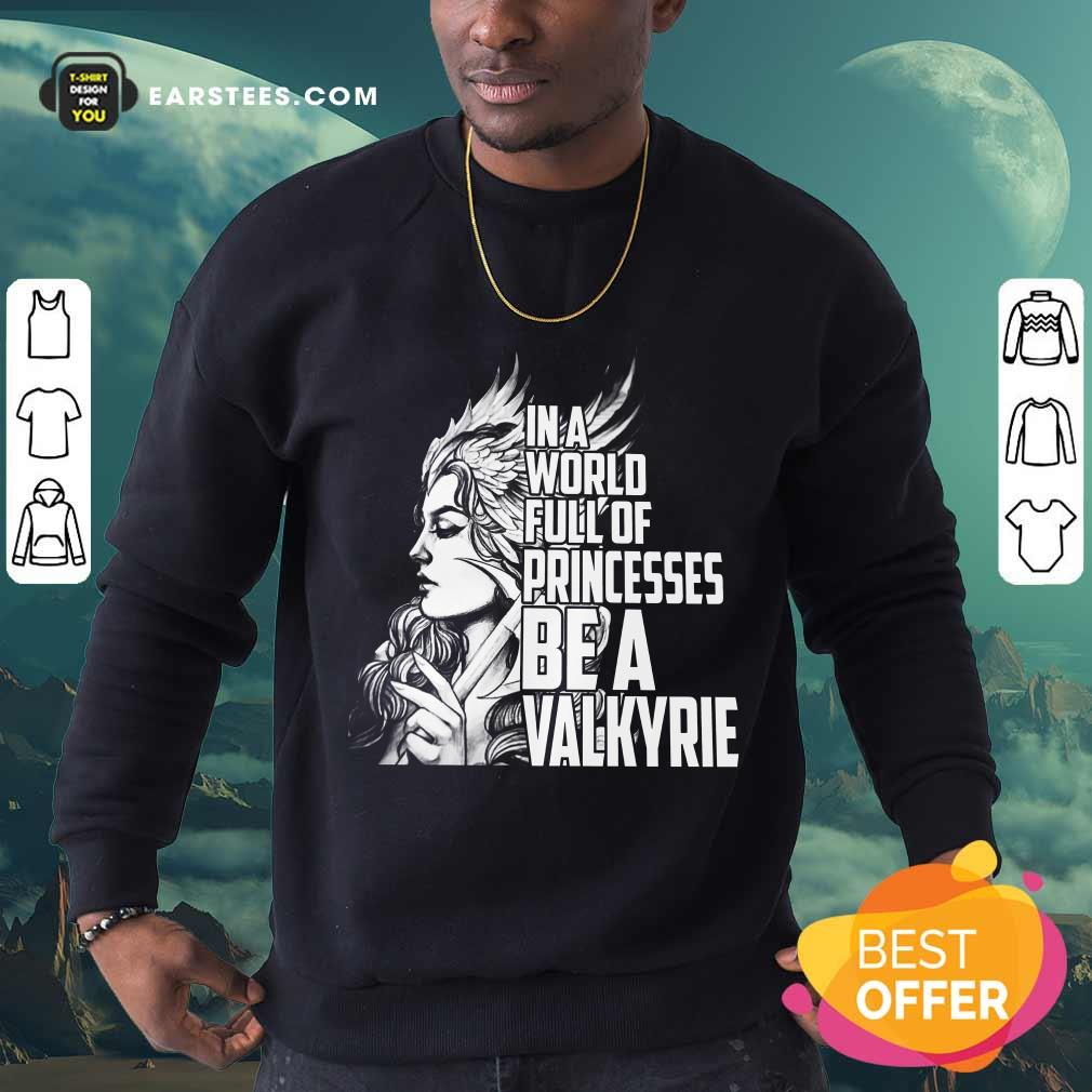 Top In A World Full Of Princesses Be A Valkyrie Sweatshirt