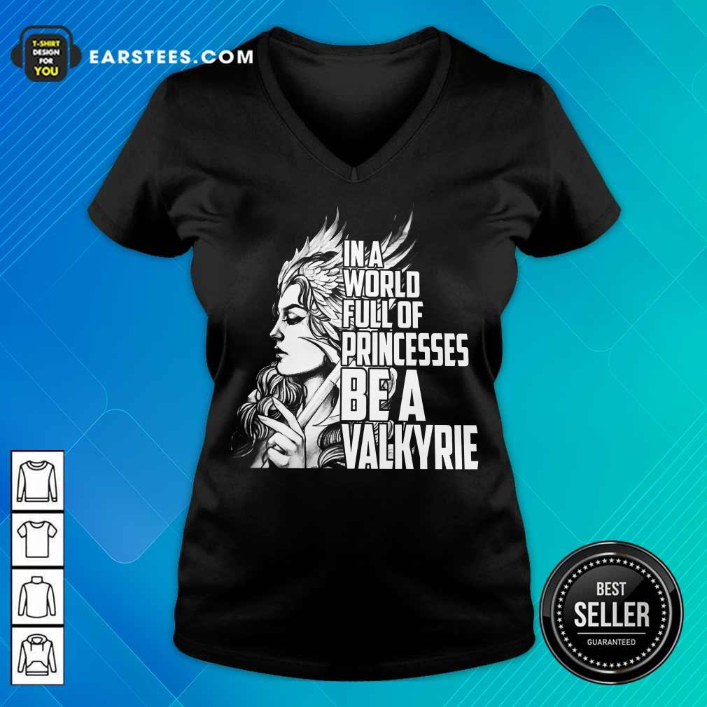 Top In A World Full Of Princesses Be A Valkyrie V-Neck