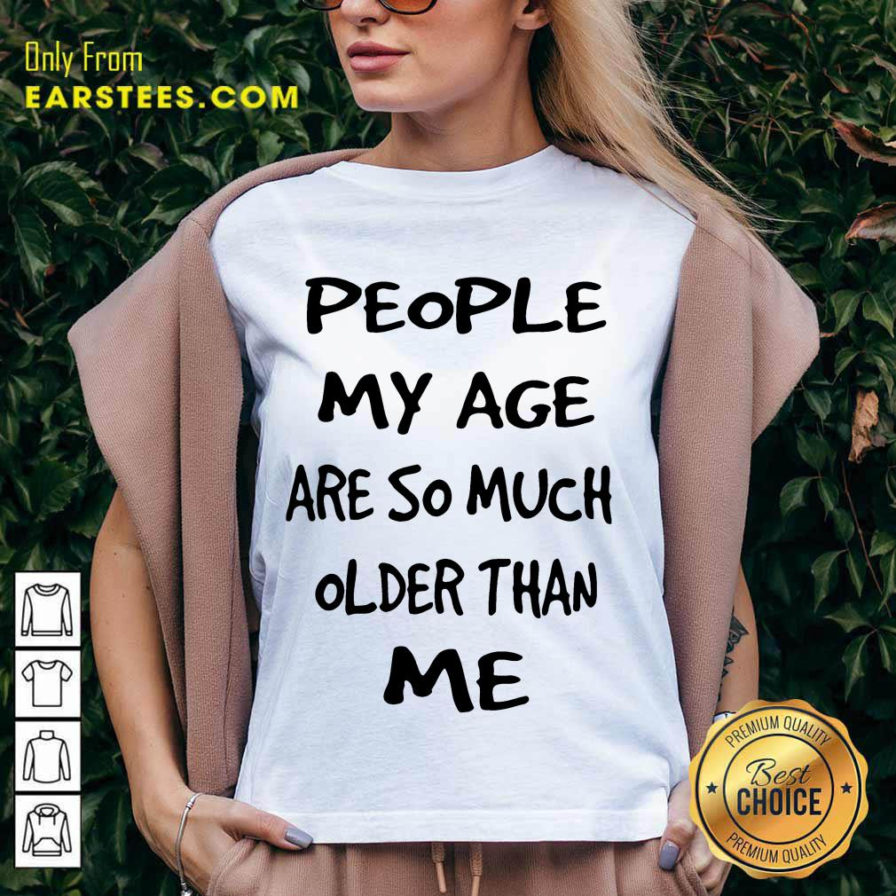Top People My Age Older Than Me V-Neck