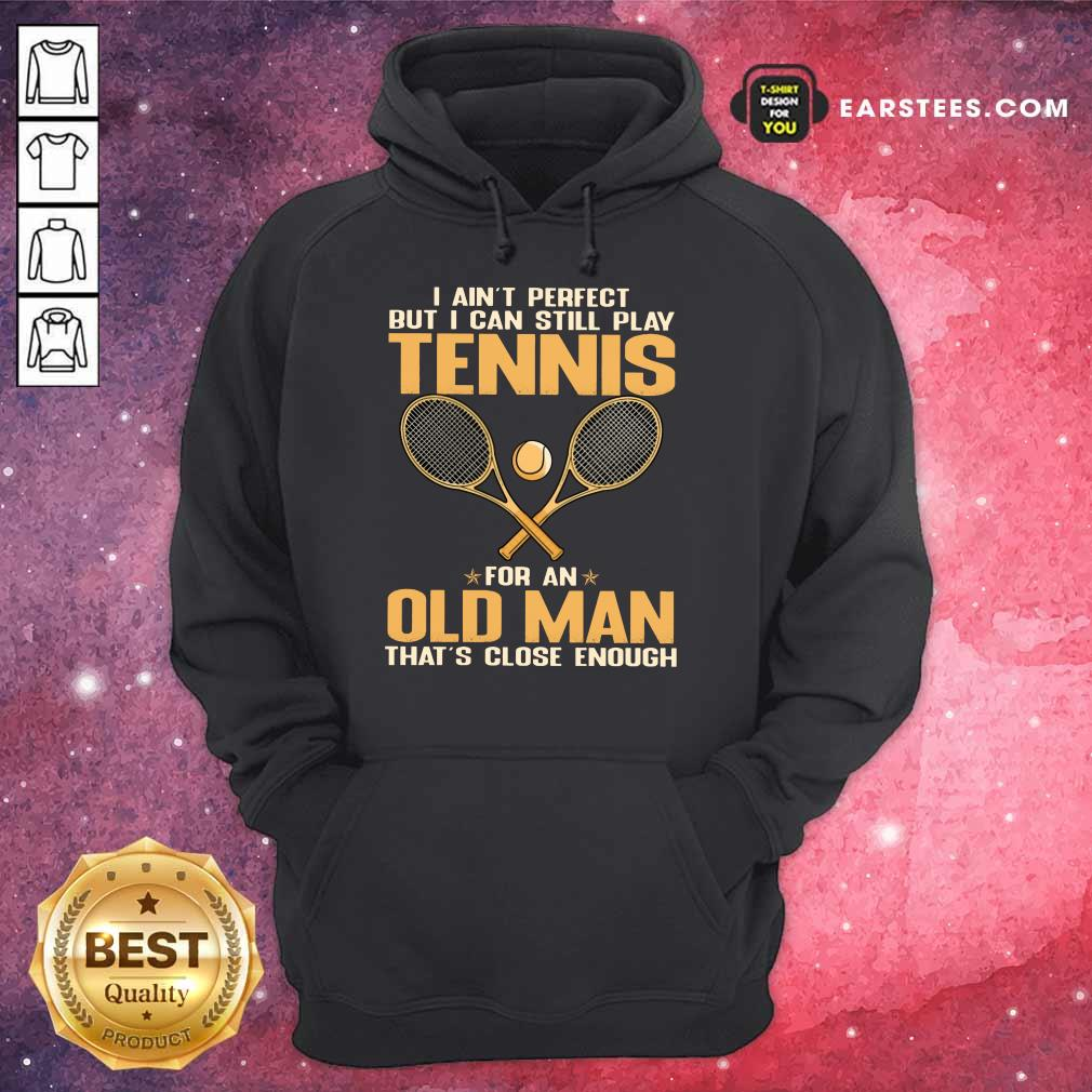 Top Play Tennis For An Old Man Hoodie