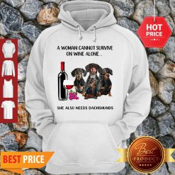 A Woman Cannot Survive On Wine Alone She Also Needs Dachshunds Hoodie