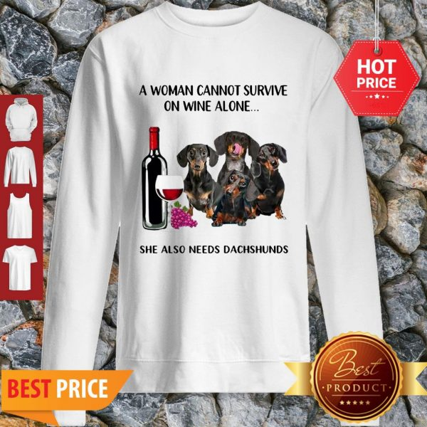 A Woman Cannot Survive On Wine Alone She Also Needs Dachshunds Sweatshirt