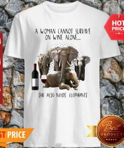 A Woman Cannot Survive On Wine Alone She Also Needs Elephants Shirt
