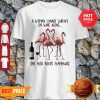 A Woman Cannot Survive On Wine Alone She Also Needs Flamingos Shirt