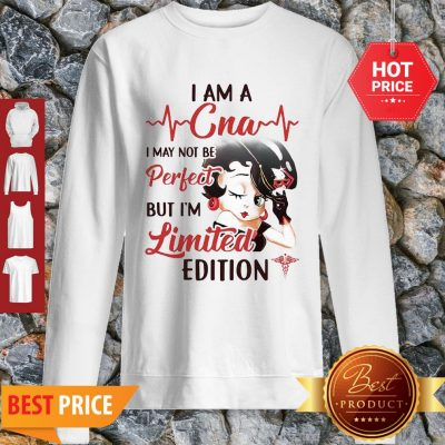 Betty Boop I Am A CNA I May Not Be Perfect But I'm Limited Edition Sweatshirt