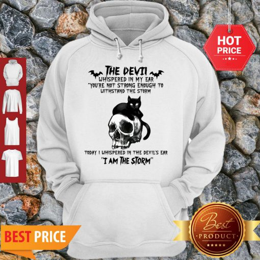Black Cat Skull The Devil Whispered In My Ear I Am The Storm Hoodie