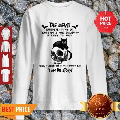 Black Cat Skull The Devil Whispered In My Ear I Am The Storm Sweatshirt