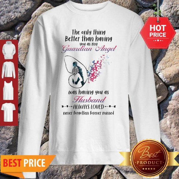 Butterfly The Only Thing Better Than Having You As My Guardian Angel Husband Sweatshirt