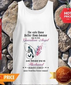 Butterfly The Only Thing Better Than Having You As My Guardian Angel Husband Tank Top