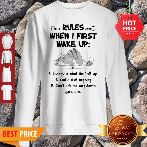 Cat Rules When I First Wake Up Everyone Shut The Hell Up Sweatshirt
