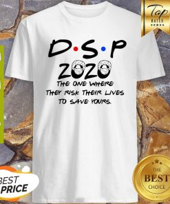 DSP 2020 The One Where They Risk Their Lives To Save Yours Coronavirus Shirt