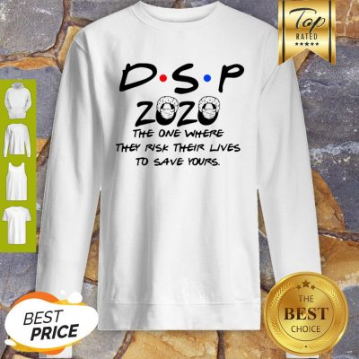 DSP 2020 The One Where They Risk Their Lives To Save Yours Coronavirus Sweatshirt
