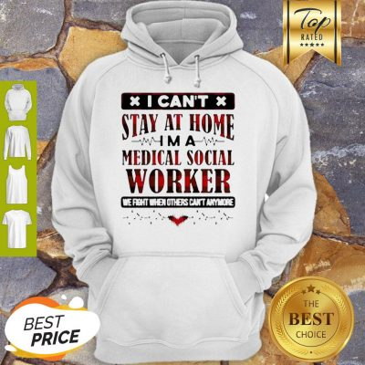 I Can't Stay At Home I'm A Medical Social Worker Coronavirus Hoodie