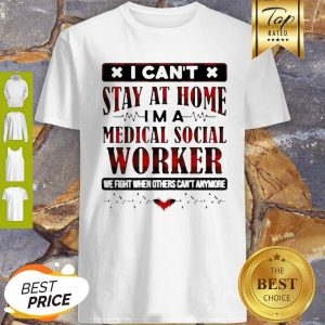 I Can't Stay At Home I'm A Medical Social Worker Coronavirus Shirt