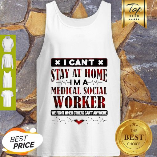 I Can't Stay At Home I'm A Medical Social Worker Coronavirus Tank Top